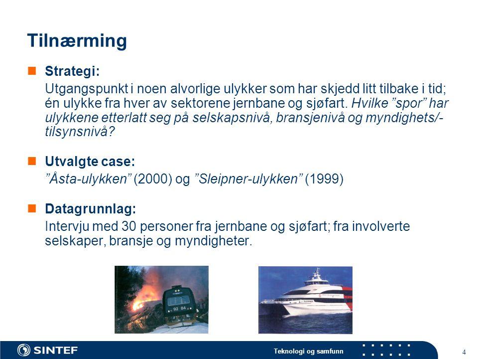 Teknologi og samfunn 4 Tilnærming Strategi: Utgangspunkt i noen alvorlige ulykker som har skjedd litt tilbake i tid; én ulykke fra hver av sektorene jernbane og sjøfart.
