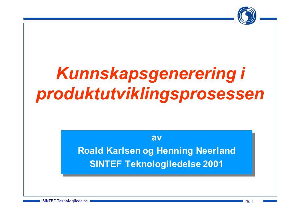 SINTEF Teknologiledelse Nr. 1 Kunnskapsgenerering i produktutviklingsprosessen av Roald Karlsen og Henning Neerland SINTEF Teknologiledelse 2001 av Ro