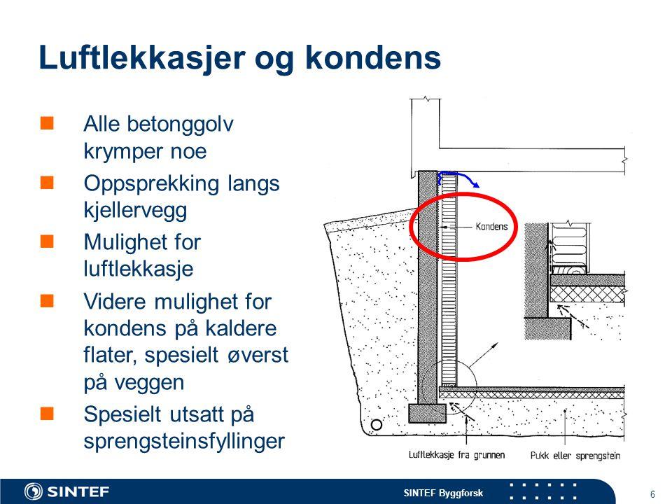 SINTEF Byggforsk 6 Luftlekkasjer og kondens Alle betonggolv krymper noe Oppsprekking langs kjellervegg Mulighet for luftlekkasje Videre mulighet for k