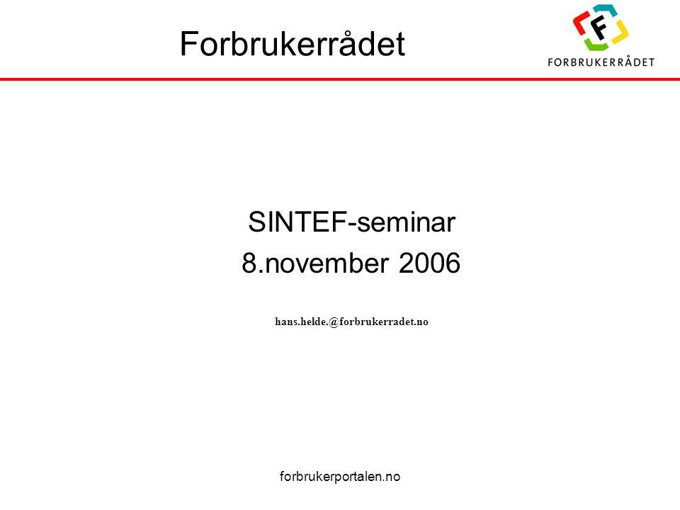 forbrukerportalen.no Forbrukerrådet SINTEF-seminar 8.november 2006 hans.helde.@forbrukerradet.no