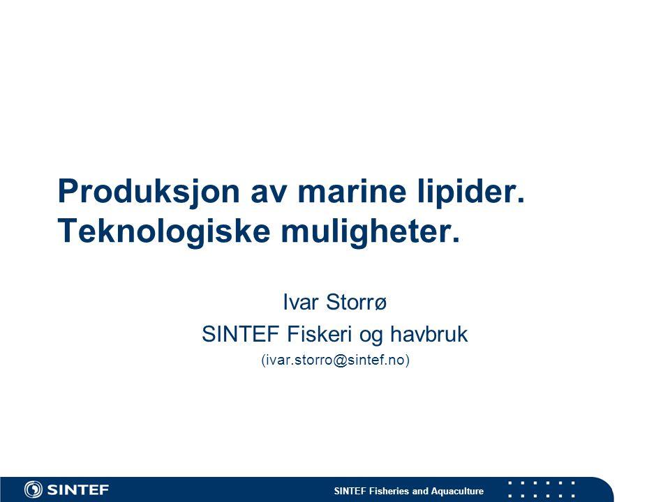 SINTEF Fisheries and Aquaculture Oversikt over presentasjonen Lipidkjemi Råstoff Teknologi for produksjon av marin råolje Teknologi for raffinering av marin råolje Teknologi for applikasjon av marine oljer