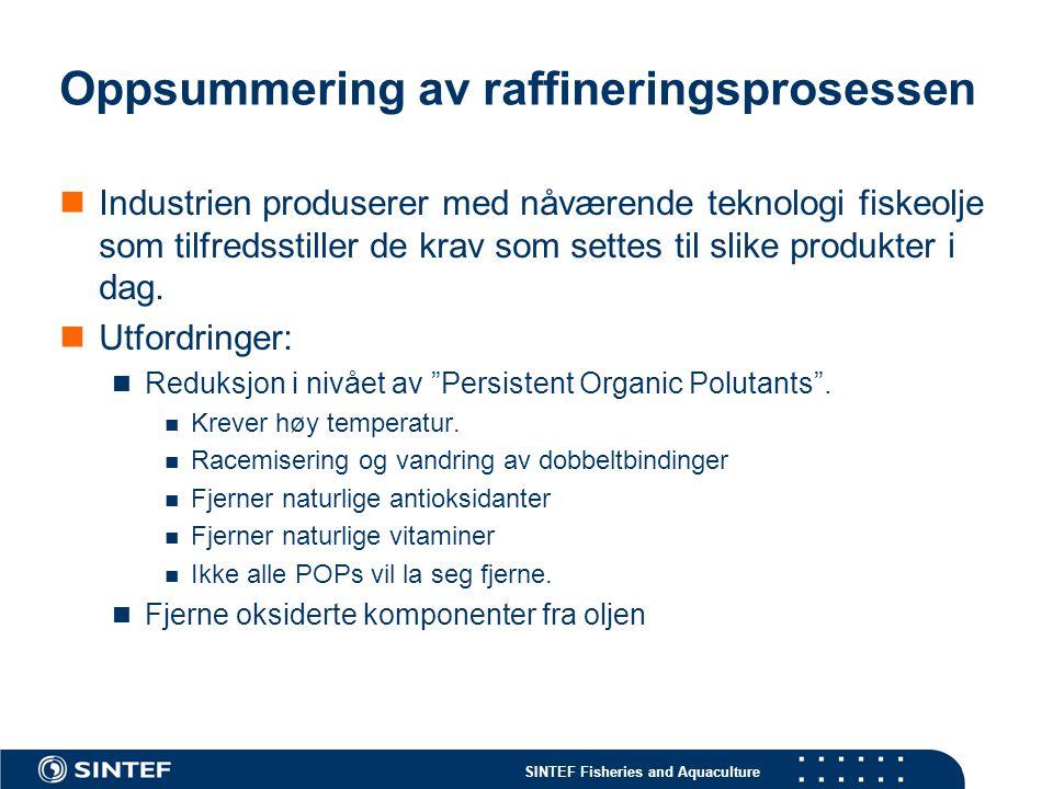 SINTEF Fisheries and Aquaculture Oppsummering av raffineringsprosessen Industrien produserer med nåværende teknologi fiskeolje som tilfredsstiller de