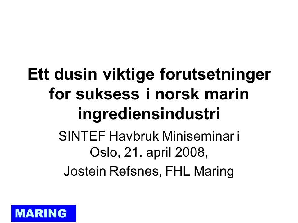 MARING Ett dusin viktige forutsetninger for suksess i norsk marin ingrediensindustri SINTEF Havbruk Miniseminar i Oslo, 21.