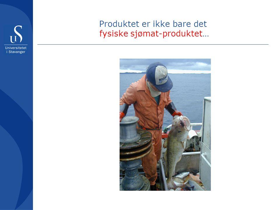 Produktet er ikke bare det fysiske sjømat-produktet…