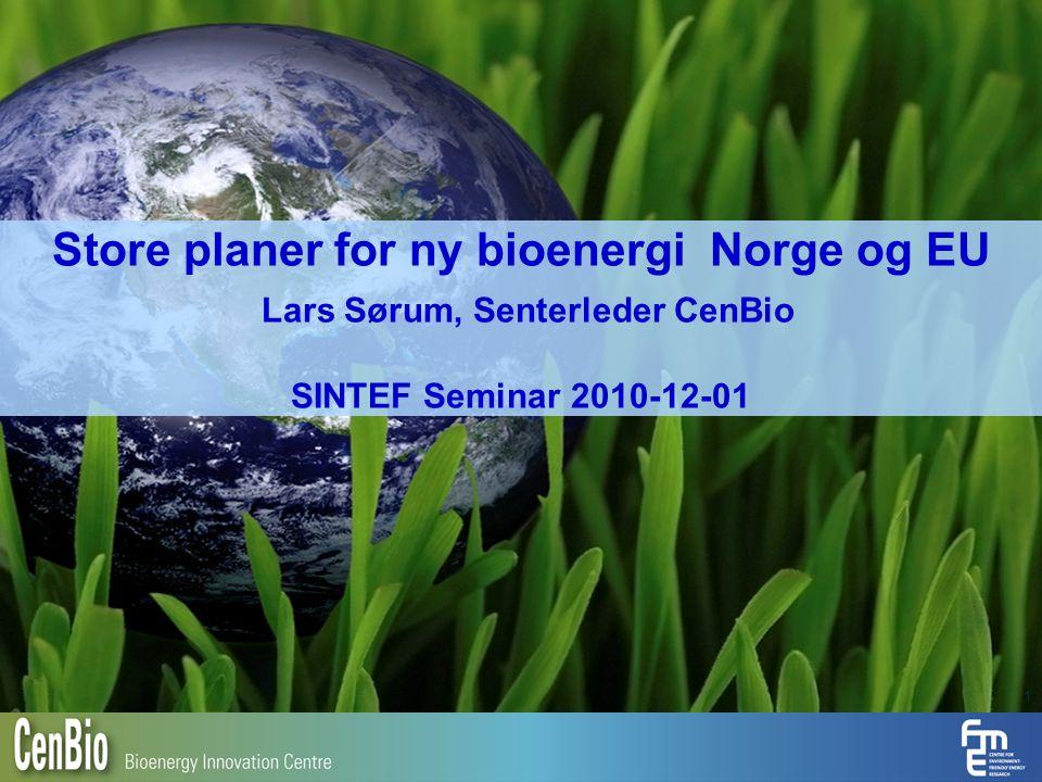 1 Store planer for ny bioenergi Norge og EU Lars Sørum, Senterleder CenBio SINTEF Seminar 2010-12-01