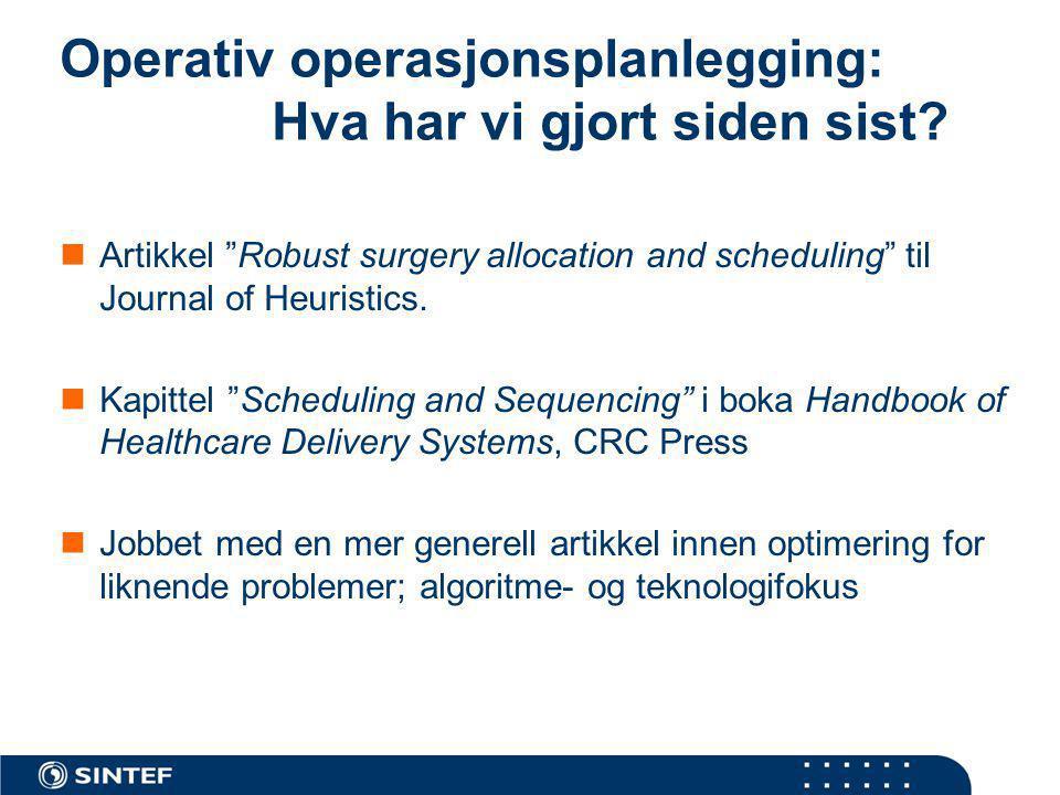 """Operativ operasjonsplanlegging: Hva har vi gjort siden sist? Artikkel """"Robust surgery allocation and scheduling"""" til Journal of Heuristics. Kapittel """""""
