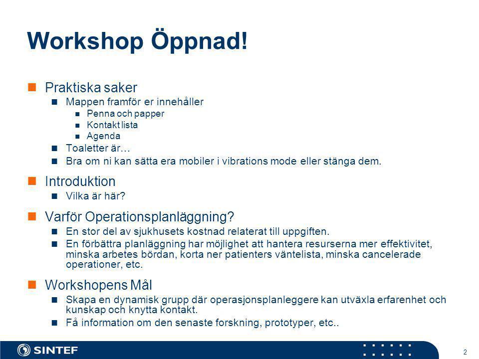 2 Workshop Öppnad! Praktiska saker Mappen framför er innehåller Penna och papper Kontakt lista Agenda Toaletter är… Bra om ni kan sätta era mobiler i