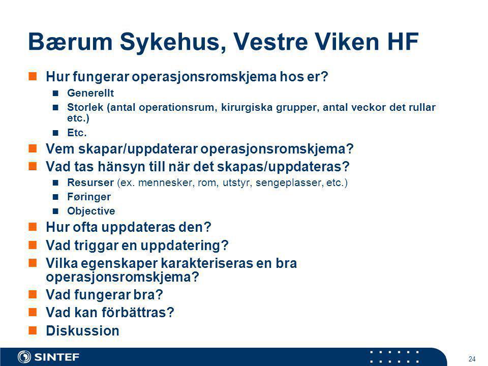 24 Bærum Sykehus, Vestre Viken HF Hur fungerar operasjonsromskjema hos er? Generellt Storlek (antal operationsrum, kirurgiska grupper, antal veckor de