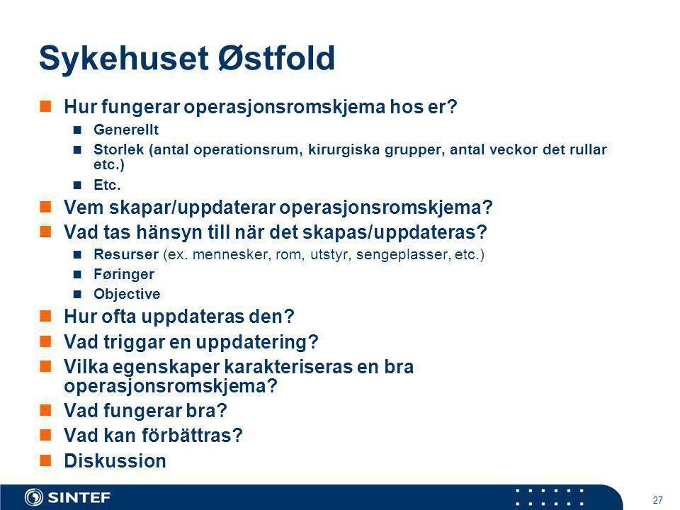 27 Sykehuset Østfold Hur fungerar operasjonsromskjema hos er? Generellt Storlek (antal operationsrum, kirurgiska grupper, antal veckor det rullar etc.