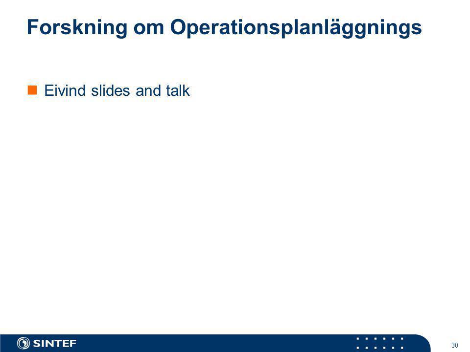 Forskning om Operationsplanläggnings Eivind slides and talk 30