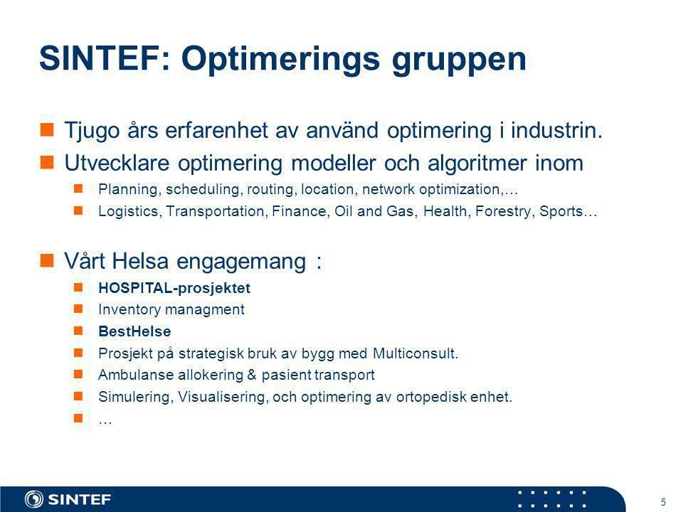 SINTEF: Optimerings gruppen 5 Tjugo års erfarenhet av använd optimering i industrin. Utvecklare optimering modeller och algoritmer inom Planning, sche