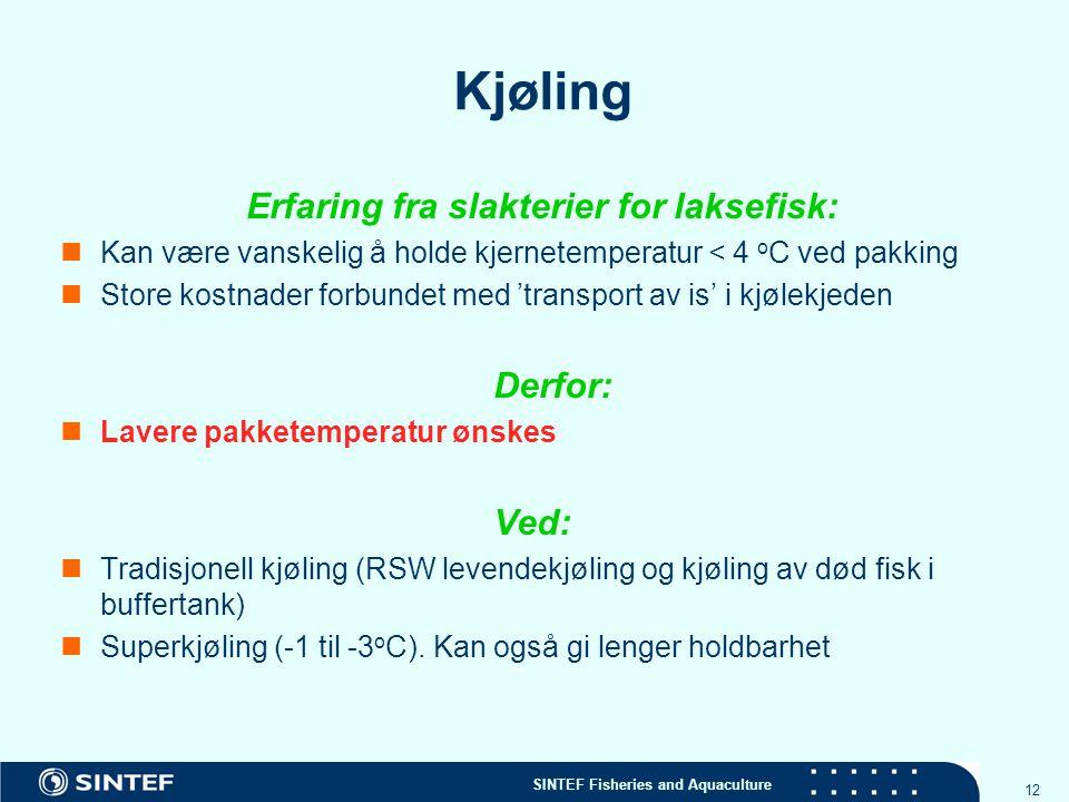 SINTEF Fisheries and Aquaculture 12 Kjøling Erfaring fra slakterier for laksefisk: Kan være vanskelig å holde kjernetemperatur < 4 o C ved pakking Sto