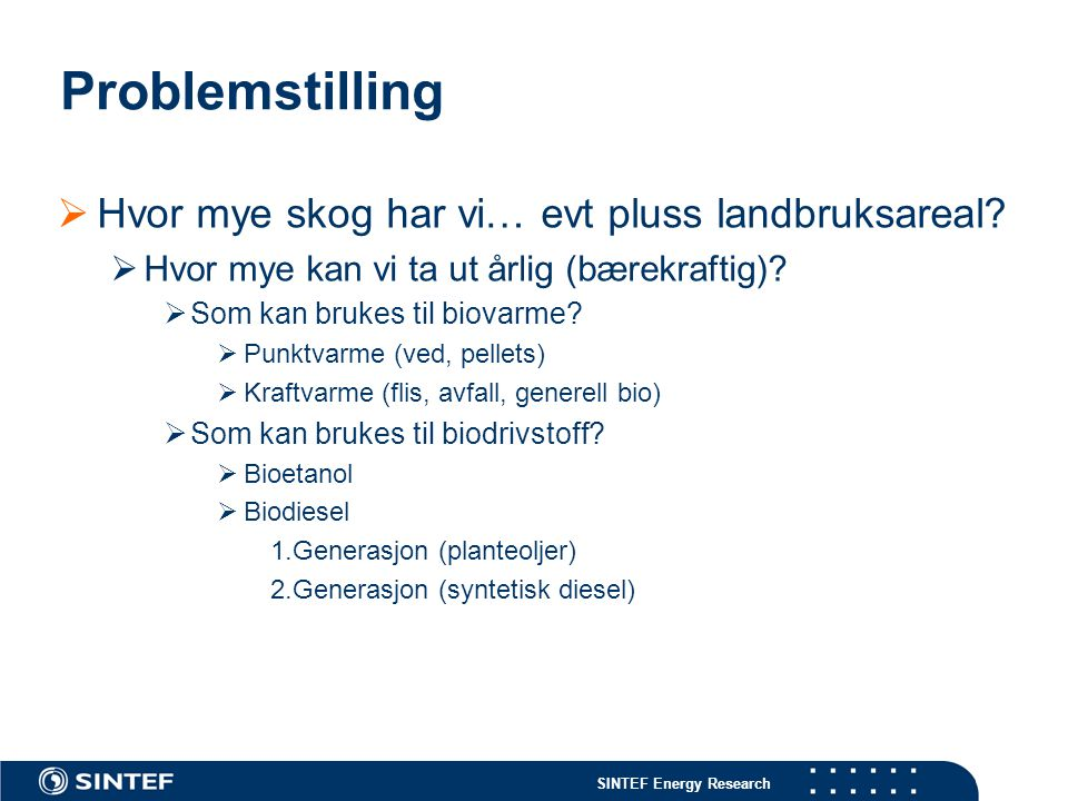 SINTEF Energy Research Integrated Planning of Energy Distribution Systems Ambient heat Biomass Windpower Hydropower Waste Gas / Oil Hydrogen Solar