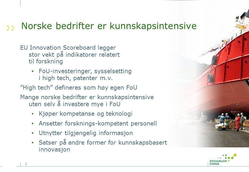 5 Norske bedrifter er kunnskapsintensive EU Innovation Scoreboard legger stor vekt på indikatorer relatert til forskning FoU-investeringer, sysselsetting i high tech, patenter m.v.