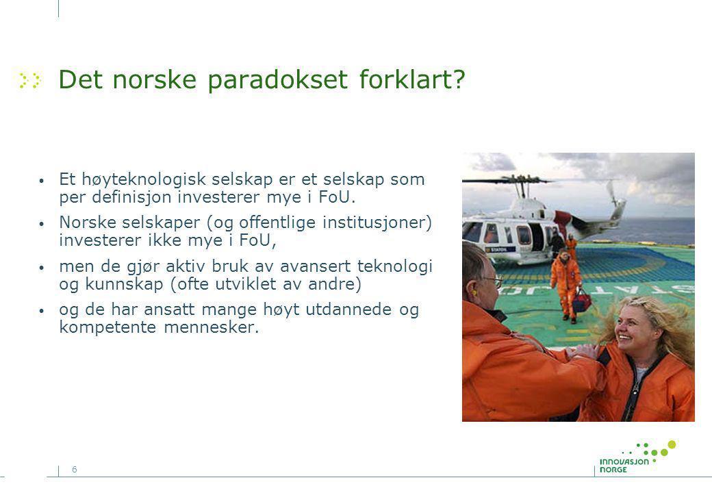 6 Det norske paradokset forklart? Et høyteknologisk selskap er et selskap som per definisjon investerer mye i FoU. Norske selskaper (og offentlige ins