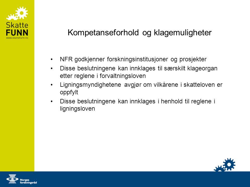 Kompetanseforhold og klagemuligheter NFR godkjenner forskningsinstitusjoner og prosjekter Disse beslutningene kan innklages til særskilt klageorgan etter reglene i forvaltningsloven Ligningsmyndighetene avgjør om vilkårene i skatteloven er oppfylt Disse beslutningene kan innklages i henhold til reglene i ligningsloven