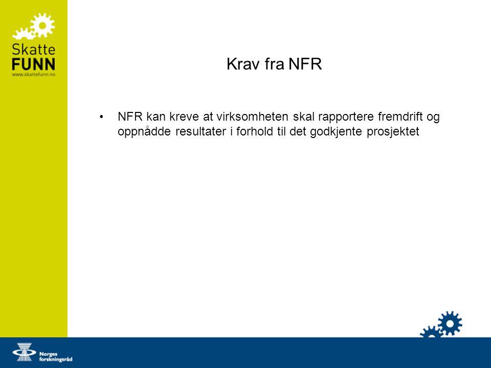 Krav fra NFR NFR kan kreve at virksomheten skal rapportere fremdrift og oppnådde resultater i forhold til det godkjente prosjektet