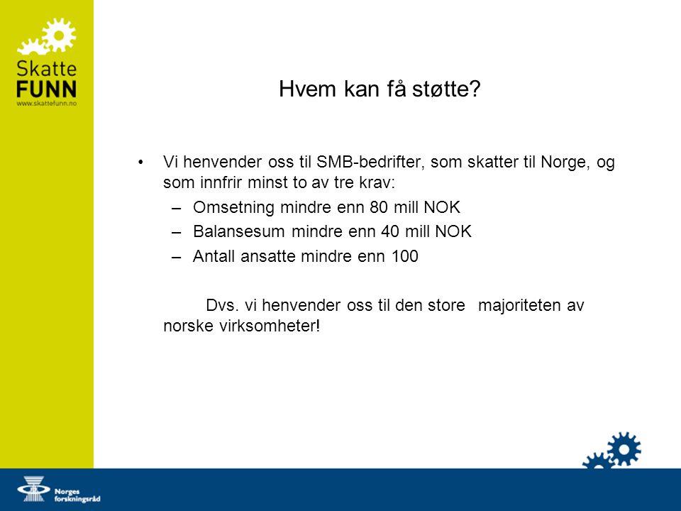 Hvem kan få støtte? Vi henvender oss til SMB-bedrifter, som skatter til Norge, og som innfrir minst to av tre krav: –Omsetning mindre enn 80 mill NOK