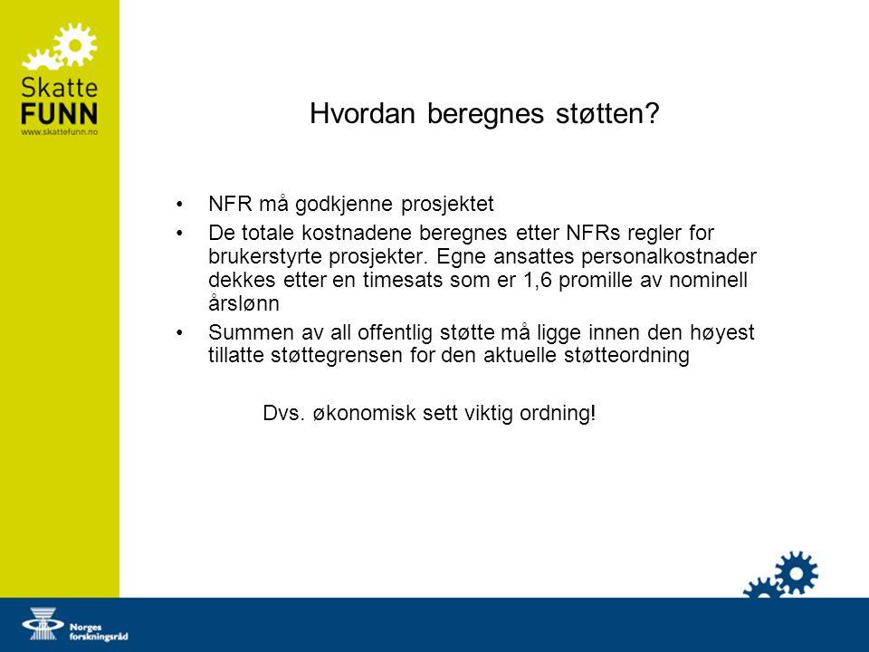 Hvordan beregnes støtten? NFR må godkjenne prosjektet De totale kostnadene beregnes etter NFRs regler for brukerstyrte prosjekter. Egne ansattes perso