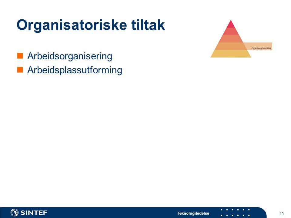 Teknologiledelse 10 Organisatoriske tiltak Arbeidsorganisering Arbeidsplassutforming