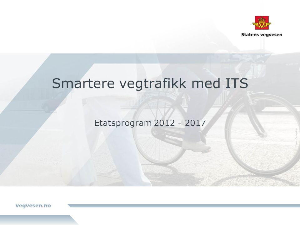 Smartere vegtrafikk med ITS Etatsprogram 2012 - 2017