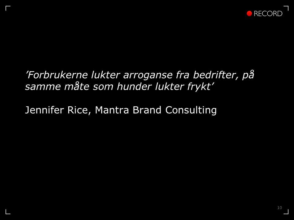 10 'Forbrukerne lukter arroganse fra bedrifter, på samme måte som hunder lukter frykt' Jennifer Rice, Mantra Brand Consulting