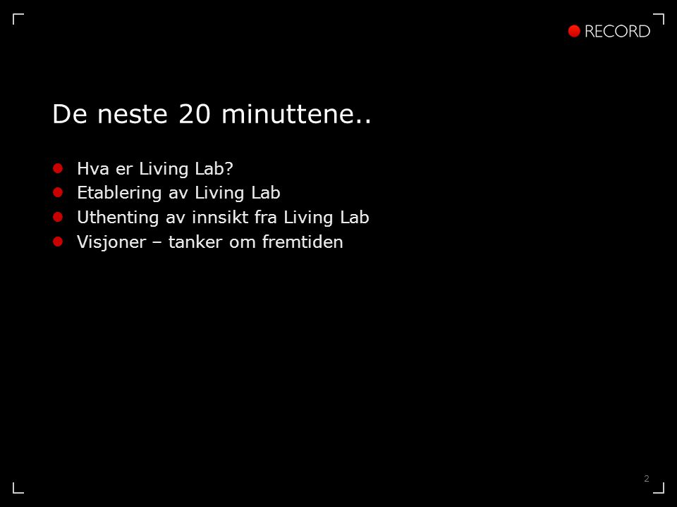 2 De neste 20 minuttene.. Hva er Living Lab? Etablering av Living Lab Uthenting av innsikt fra Living Lab Visjoner – tanker om fremtiden