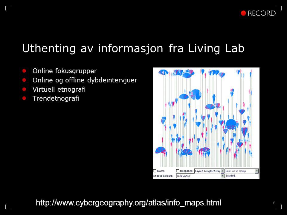 8 Uthenting av informasjon fra Living Lab Online fokusgrupper Online og offline dybdeintervjuer Virtuell etnografi Trendetnografi http://www.cybergeog