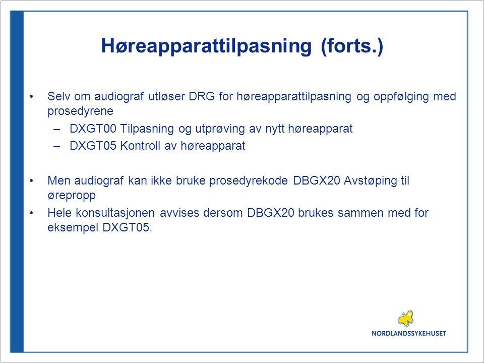 Høreapparattilpasning (forts.) Selv om audiograf utløser DRG for høreapparattilpasning og oppfølging med prosedyrene –DXGT00 Tilpasning og utprøving av nytt høreapparat –DXGT05 Kontroll av høreapparat Men audiograf kan ikke bruke prosedyrekode DBGX20 Avstøping til ørepropp Hele konsultasjonen avvises dersom DBGX20 brukes sammen med for eksempel DXGT05.