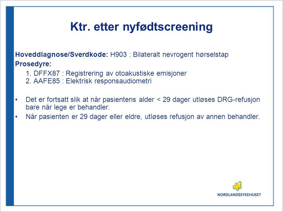 Ktr. etter nyfødtscreening Hoveddiagnose/Sverdkode: H903 : Bilateralt nevrogent hørselstap Prosedyre: 1. DFFX87 : Registrering av otoakustiske emisjon