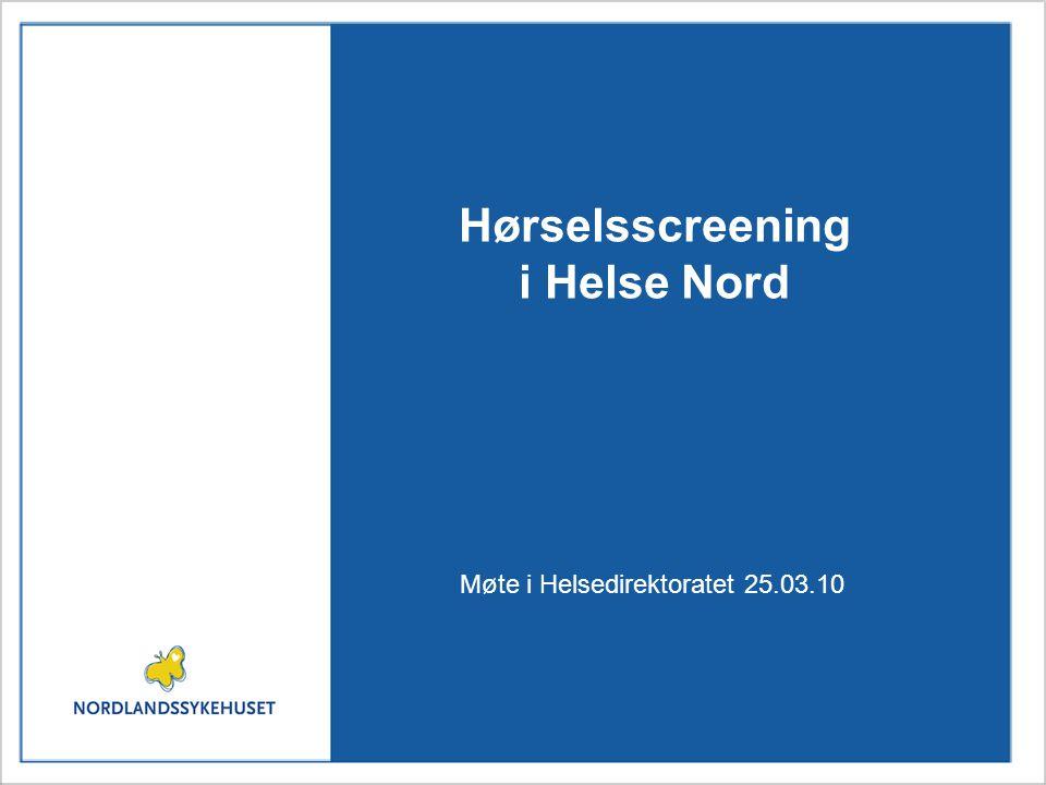 Hørselsscreening i Helse Nord Det følgende er en sammenstilling av opplysninger fra flere helseforetak.