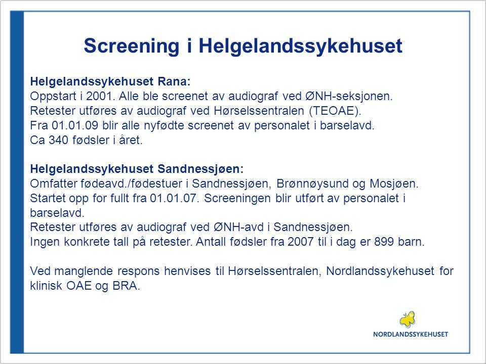 Screening i Helgelandssykehuset Helgelandssykehuset Rana: Oppstart i 2001. Alle ble screenet av audiograf ved ØNH-seksjonen. Retester utføres av audio