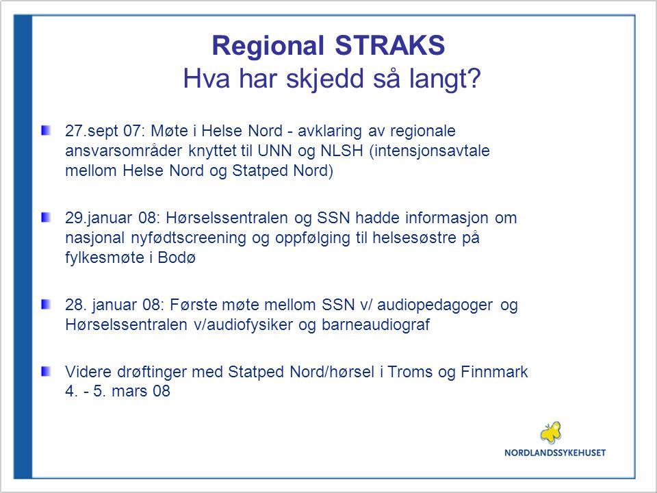 Regional STRAKS Hva har skjedd så langt? 27.sept 07: Møte i Helse Nord - avklaring av regionale ansvarsområder knyttet til UNN og NLSH (intensjonsavta