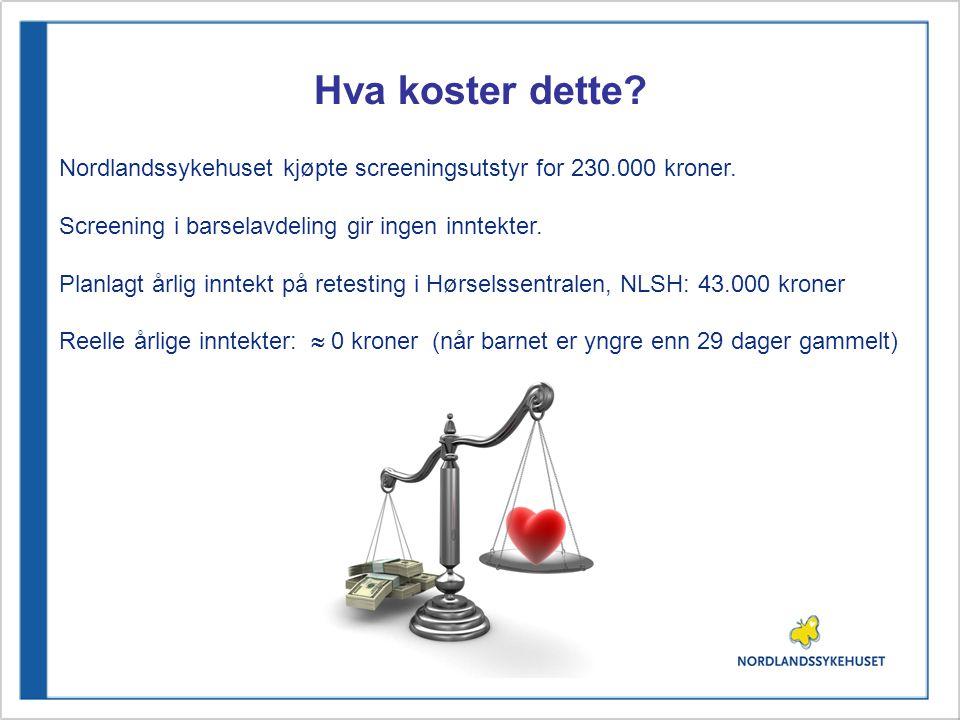 Hva koster dette? Nordlandssykehuset kjøpte screeningsutstyr for 230.000 kroner. Screening i barselavdeling gir ingen inntekter. Planlagt årlig inntek