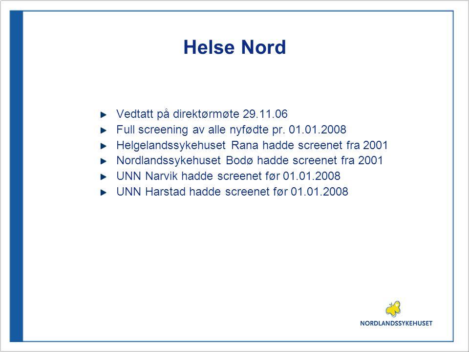 Helse Nord Vedtatt på direktørmøte 29.11.06 Full screening av alle nyfødte pr. 01.01.2008 Helgelandssykehuset Rana hadde screenet fra 2001 Nordlandssy