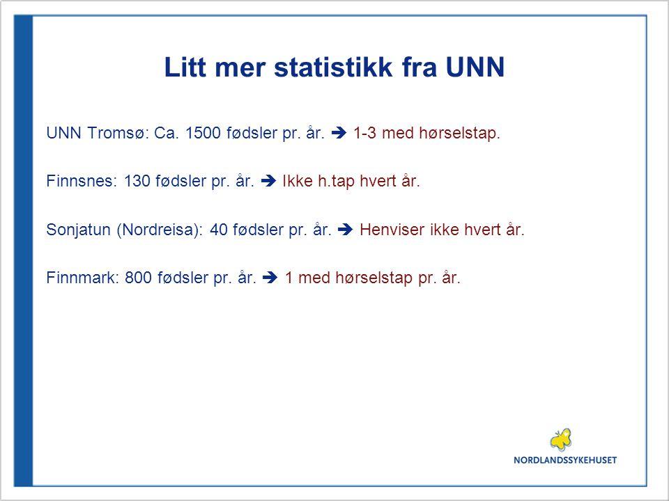 Litt mer statistikk fra UNN UNN Tromsø: Ca. 1500 fødsler pr. år.  1-3 med hørselstap. Finnsnes: 130 fødsler pr. år.  Ikke h.tap hvert år. Sonjatun (