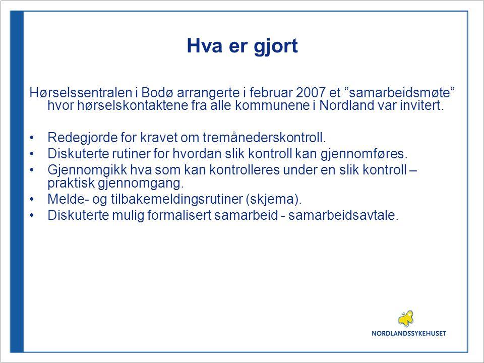 Hva er gjort Hørselssentralen i Bodø arrangerte i februar 2007 et samarbeidsmøte hvor hørselskontaktene fra alle kommunene i Nordland var invitert.