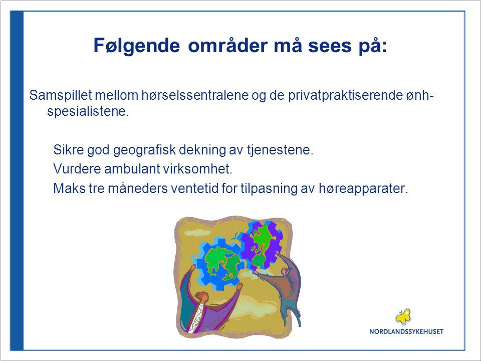 Følgende områder må sees på: Samspillet mellom hørselssentralene og de privatpraktiserende ønh- spesialistene. Sikre god geografisk dekning av tjenest