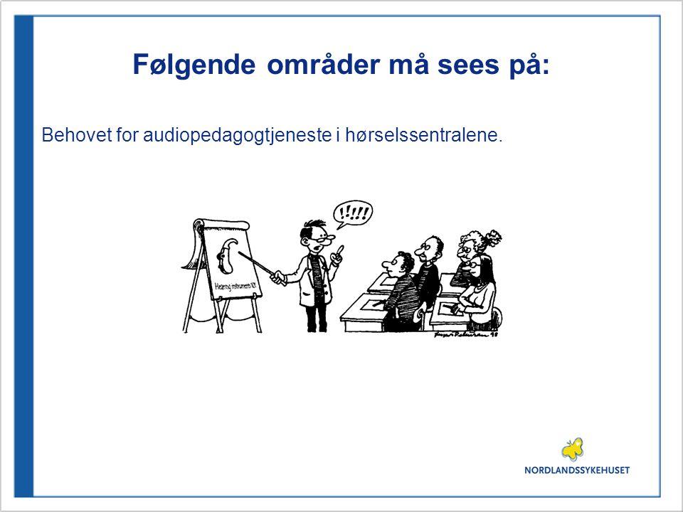 Følgende områder må sees på: Behovet for audiopedagogtjeneste i hørselssentralene.
