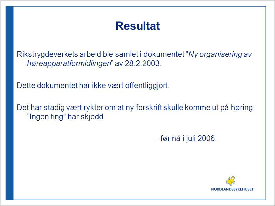 """Resultat Rikstrygdeverkets arbeid ble samlet i dokumentet """"Ny organisering av høreapparatformidlingen"""" av 28.2.2003. Dette dokumentet har ikke vært of"""