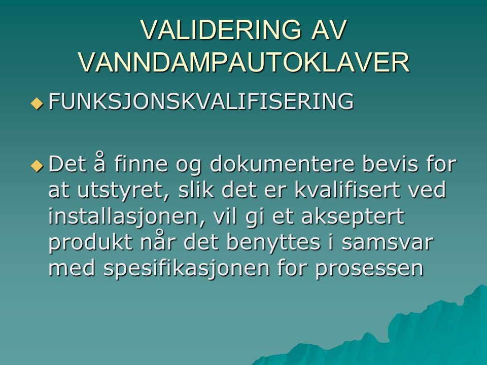 VALIDERING AV VANNDAMPAUTOKLAVER  Sentrale momenter/parametre i sterilseringssyklusen  TEMPERATUR  TRYKK  TID  DAMPKVALITET  VANNKVALITET