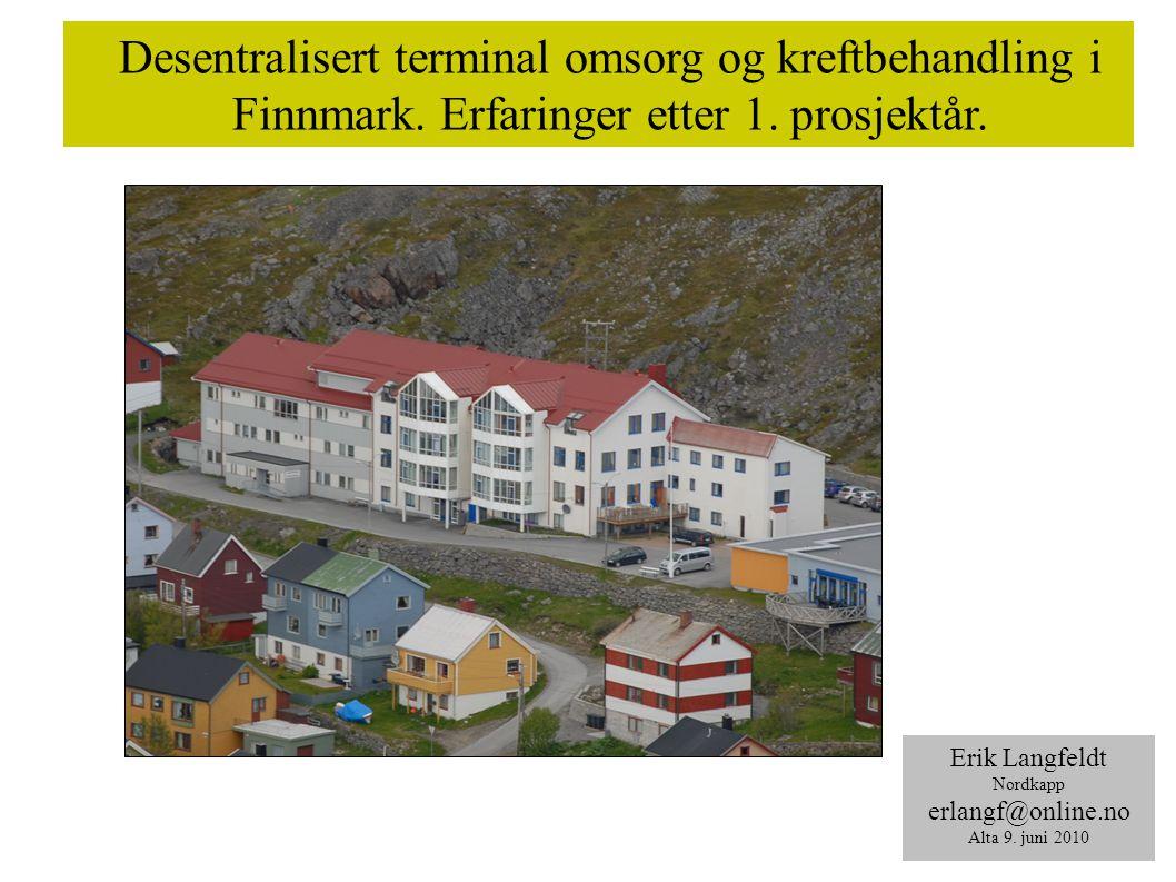 Desentralisert terminal omsorg og kreftbehandling i Finnmark. Erfaringer etter 1. prosjektår. Erik Langfeldt Nordkapp erlangf@online.no Alta 9. juni 2