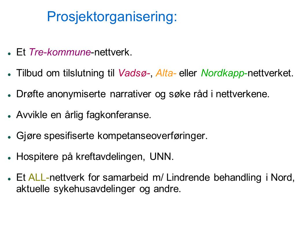 Prosjektorganisering: Et Tre-kommune-nettverk. Tilbud om tilslutning til Vadsø-, Alta- eller Nordkapp-nettverket. Drøfte anonymiserte narrativer og sø