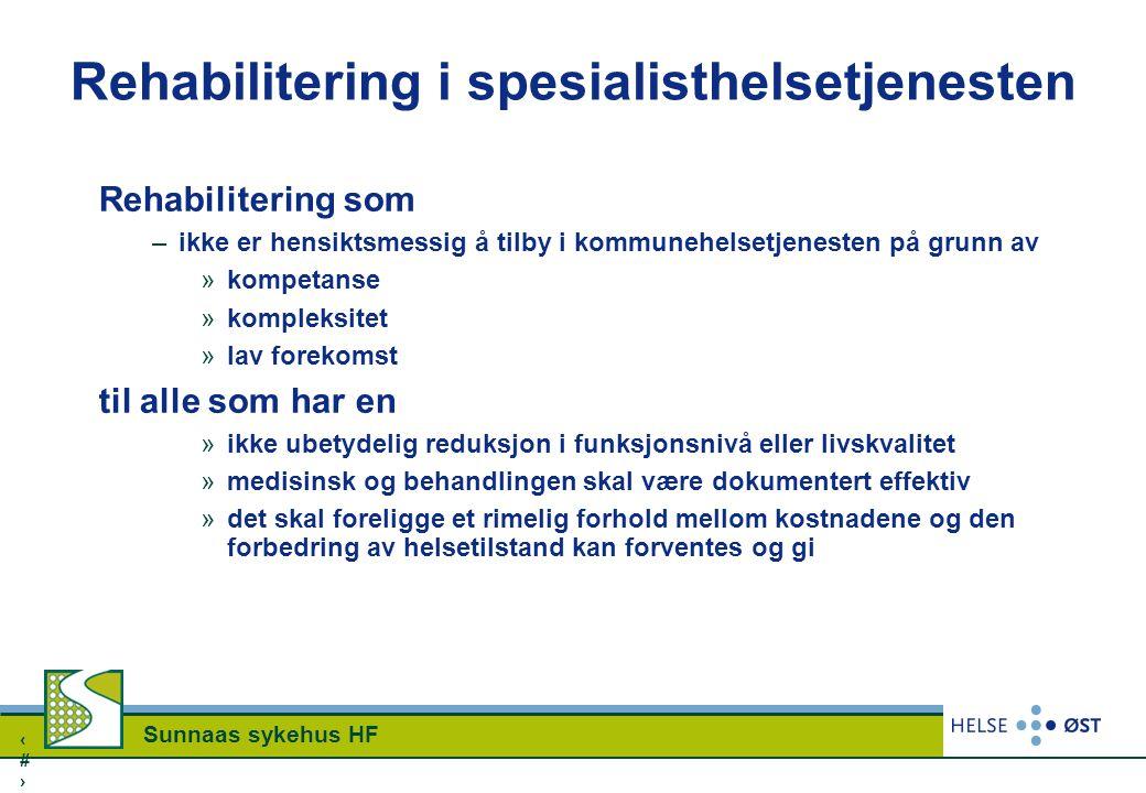 1010 Sunnaas sykehus HF Rehabilitering i spesialisthelsetjenesten Rehabilitering som –ikke er hensiktsmessig å tilby i kommunehelsetjenesten på grunn