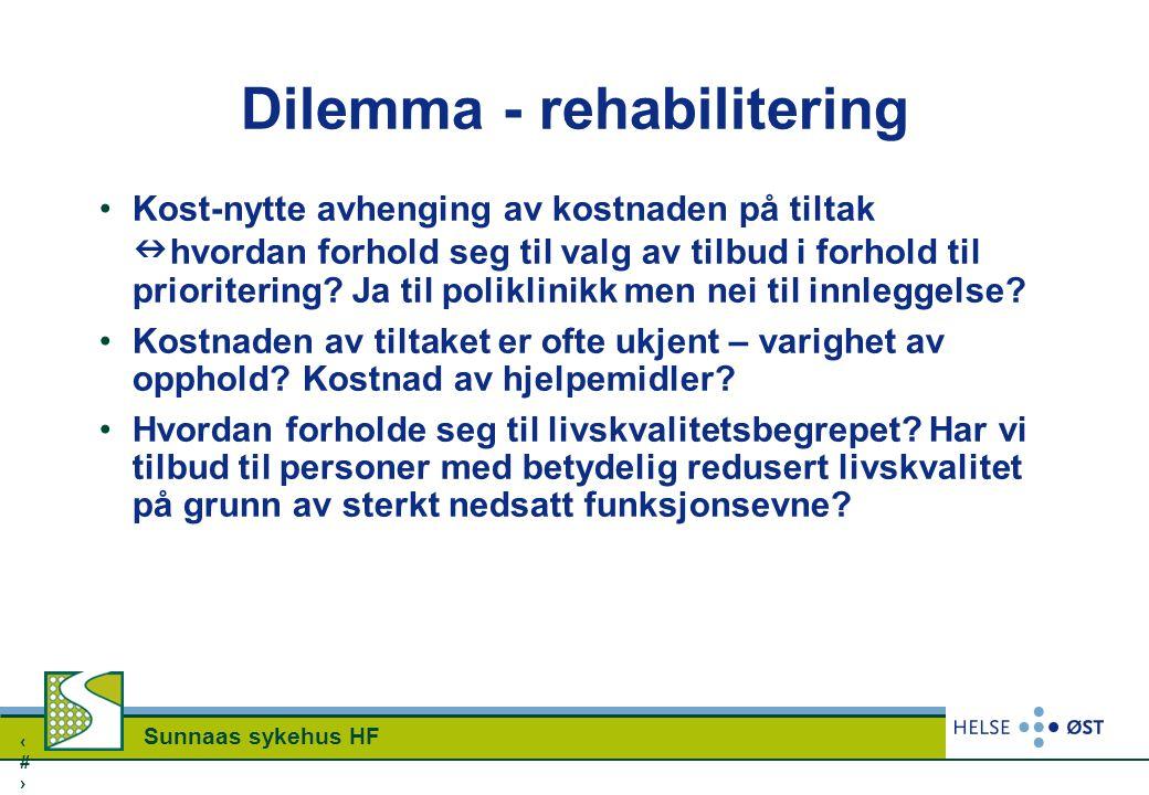 2 Sunnaas sykehus HF Dilemma - rehabilitering Kost-nytte avhenging av kostnaden på tiltak hvordan forhold seg til valg av tilbud i forhold til priorit