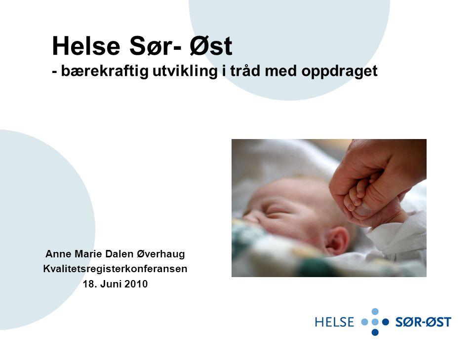 Helse Sør- Øst - bærekraftig utvikling i tråd med oppdraget Anne Marie Dalen Øverhaug Kvalitetsregisterkonferansen 18. Juni 2010
