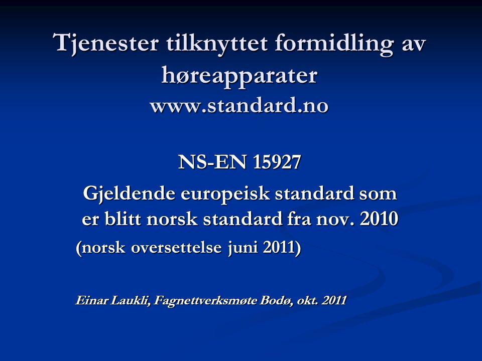 Tjenester tilknyttet formidling av høreapparater www.standard.no NS-EN 15927 Gjeldende europeisk standard som er blitt norsk standard fra nov. 2010 (n