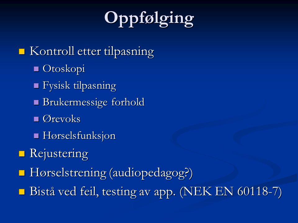 Oppfølging Kontroll etter tilpasning Kontroll etter tilpasning Otoskopi Otoskopi Fysisk tilpasning Fysisk tilpasning Brukermessige forhold Brukermessi