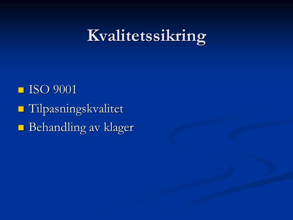 Kvalitetssikring ISO 9001 ISO 9001 Tilpasningskvalitet Tilpasningskvalitet Behandling av klager Behandling av klager