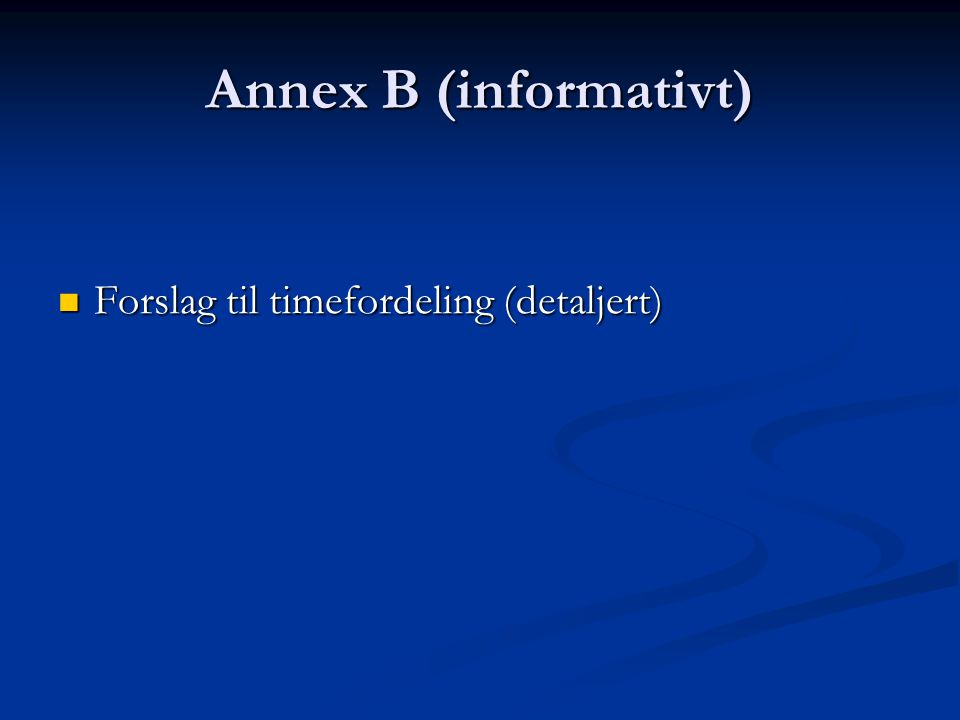 Annex B (informativt) Forslag til timefordeling (detaljert) Forslag til timefordeling (detaljert)